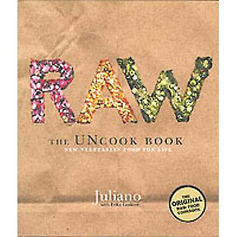 Raw - The Uncook Book - New Vegetarian Food for Life by Juliano Brotman