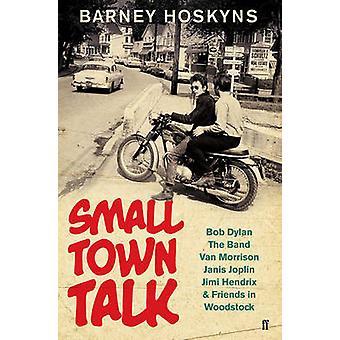 Small Town Talk - Bob Dylan - the Band - Van Morrison - Janis Joplin -
