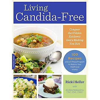 Living Candida-Free - 100 Recipes and a 3-Stage Program to Restore You
