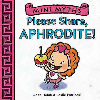 Mini mythes - s'il vous plaît part - Aphrodite! par Joan Holub - Leslie Patricel
