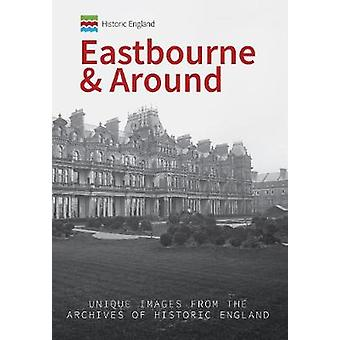 Historic England - Eastbourne & Around - Unique Images from the Archive