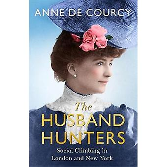 The Husband Hunters - Social Climbing in London and New York by Anne d