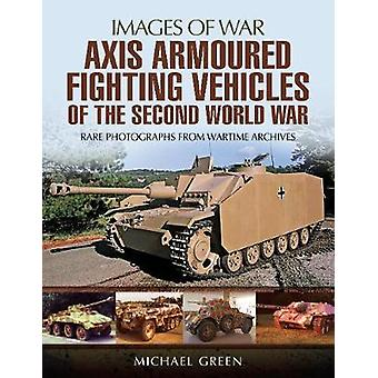 Axis Armoured Fighting Vehicles of the Second World War by Michael Gr