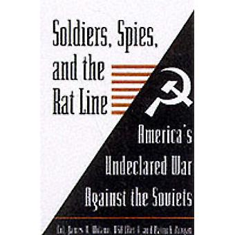 Soldiers - Spies and the Rat Line - America's Undeclared War Against t