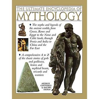 The Ultimate Encyclopedia of Mythology - the Myths and Legends of the