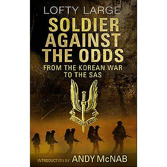 Soldat mot alla Odds - från Koreakriget till SAS av höga stora - och