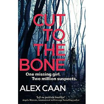 Cut to the Bone - A Dark and Gripping Thriller by Alex Caan - 97817857