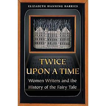 Twice Upon a Time - Women Writers and the History of the Fairy Tale by