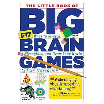 Le petit livre de jeux Big Brain: 517 façons d'étirer, de renforcer et de développer votre cerveau