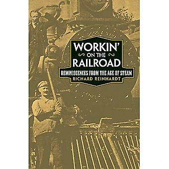 Workin' on the Railroad: Reminiscences from the Age of Steam