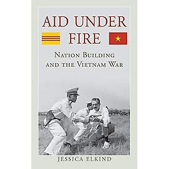 Aid Under Fire: Nation Building and the Vietnam War (Studies in Conflict, Diplomacy, and Peace)