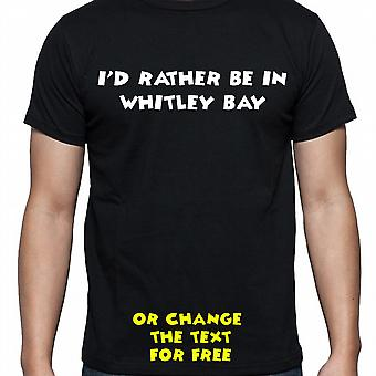 I'd Rather Be In Whitley bay Black Hand Printed T shirt