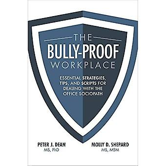 The Bully-Proof Workplace:�Essential Strategies, Tips,�and Scripts for Dealing with�the Office Sociopath