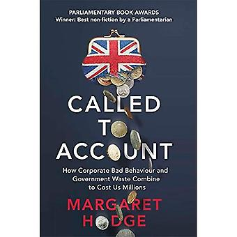 Called to Account: How Corporate Bad Behaviour and Government Waste Combine to Cost us Millions.