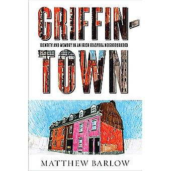 Griffintown: Identity and Memory in an Irish Diaspora Neighbourhood (Shared: Oral and Public History)