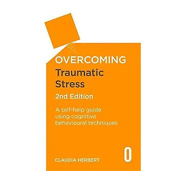 Overcoming Traumatic Stress,� 2nd Edition: A Self-Help Guide Using Cognitive Behavioural Techniques (Overcoming Books)