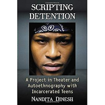 Scripting Detention: A Project in Theater and Autoethnography with Incarcerated Teens