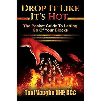 Drop It Like It's Hot: The Pocket Guide to Letting Go of Your Blocks