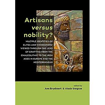 Artisans versus nobility?: Multiple identities of elites and `commoners' viewed through the lens of� crafting from the Chalcolithic to the Iron Ages in Europe and the Mediterranean