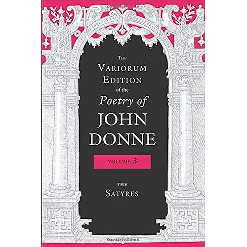 The Variorum Edition of the Poetry of John Donne  The Satyres  v. 3 (The Variorum Edition of the Poetry of John Donne)