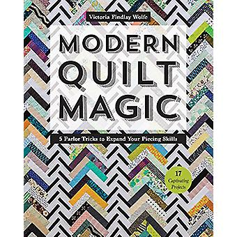 Modern Quilt Magic - 5 Parlor Tricks to Expand Your Piecing Skills by
