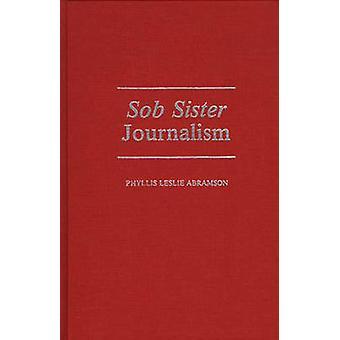Sob Sister Journalism by Abramson & Phyllis L.