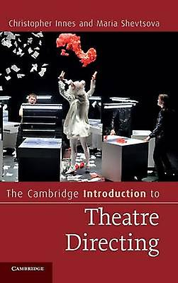 The Cambridge Introduction to Theatre Directing by Innes & Christopher