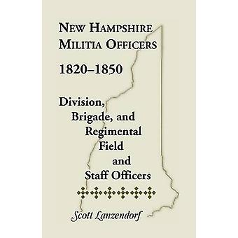 New Hampshire Militia Officers 18201850 Division Brigade and Regimental Field and Staff Officers by Lanzendorf & Scott