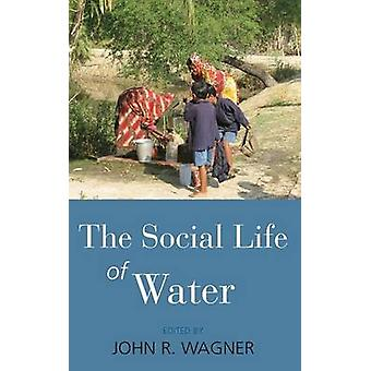 The Social Life of Water. Edited by John R. Wagner by Wagner & John R. & Jr.