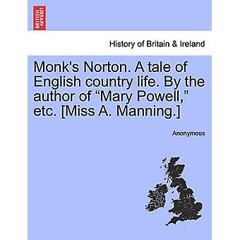 Monks Norton. A tale of English country life. By the author of Mary Powell etc. Miss A. Manning. by Anonymous