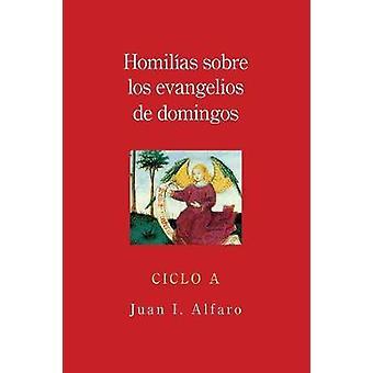 Homilias Sobre los Evangelios de Domingos Ciclo A genom Alfaro & Juan jag