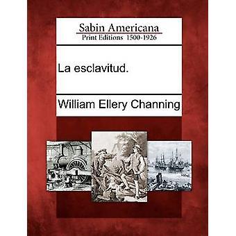 La esclavitud. by Channing & William Ellery