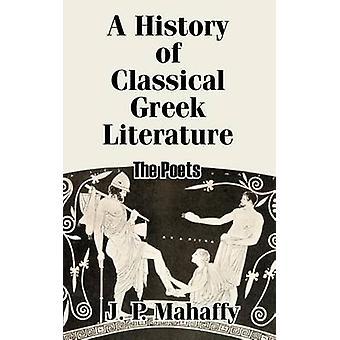 Klassisk grekiska litteraturens poetsna av Mahaffy & John Pentland historia