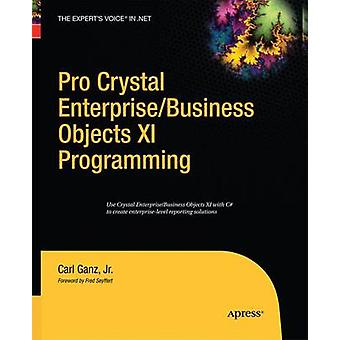 Pro Crystal Enterprise  BusinessObjects XI Programming by Ganz & Carl