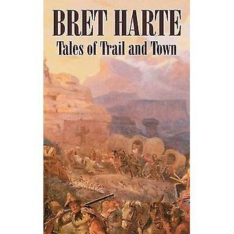 Berättelser om leden och staden av Bret Harte Fiction Westerns historiska av Harte & Bret