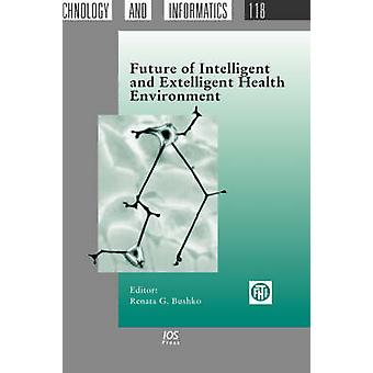 Future of Intelligent and Extelligent Health Environment by Bushko & Renata G.