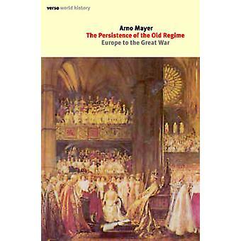 Varaktigheten av den gamla regimen Europa till kriget av Mayer & Arno J.