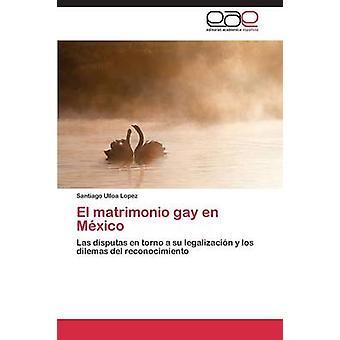 El matrimonio gay en Mxico by Ulloa Lopez Santiago