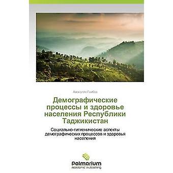 Demograficheskie Protsessy jag Zdorove Naseleniya Respubliki Tadzjikistan av Gaibov Amonullo