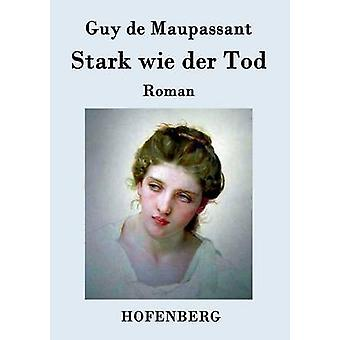 Stark wie der Tod by Guy de Maupassant