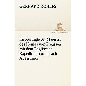 Im Auftrage Sr. Majestat Des Konigs Von Preussen Mit Dem Englischen Expeditionscorps Nach Abessinien por Rohlfs y Gerhard