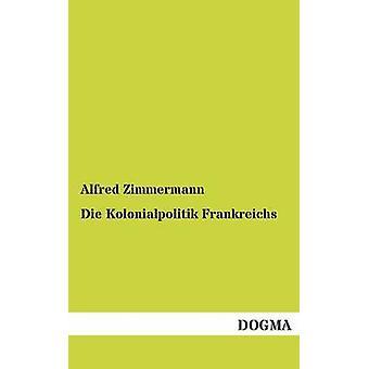 Die Kolonialpolitik Frankreichs by Zimmermann & Alfred