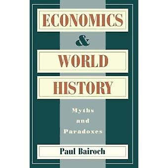Economics and World History - Myths and Paradoxes (2nd) by Paul Bairoc