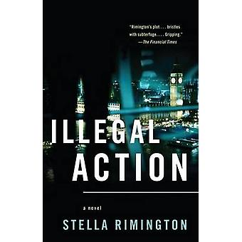 Illegal Action by Stella Rimington - 9780307389060 Book