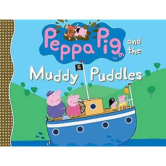 Peppa Pig and the Muddy Puddles by Neville Astley - Mark Baker - 9780