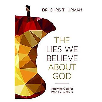 The Lies We Believe about God - Knowing God for Who He Really Is by Dr