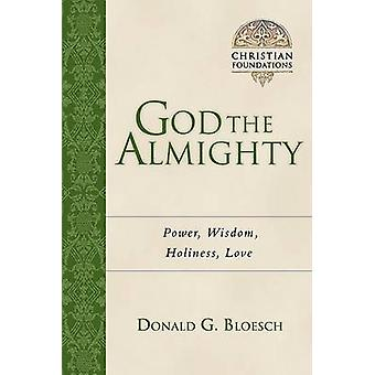 God the Almighty - Power - Wisdom - Holiness - Love by Donald G Bloesc