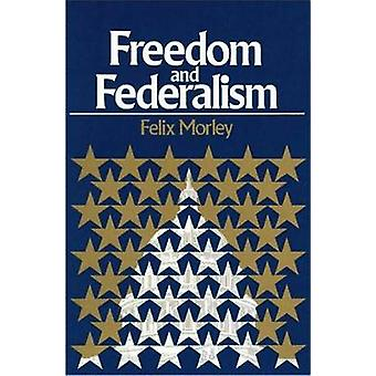 Freedom and Federalism (2nd Revised edition) by Felix Morley - Felix