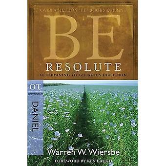 Be Resolute - Daniel - Determining to Go God's Direction by Warren Wie