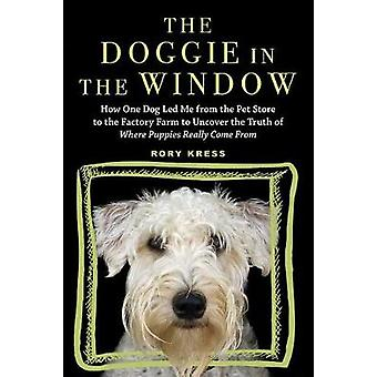 The Doggie in the Window - How One Dog Led Me from the Pet Store to th